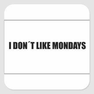I dont like mondays square sticker