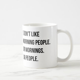 I don't like morning people. and so on coffee mug