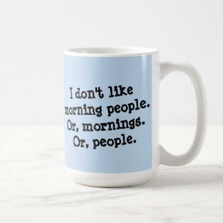 I Don't Like Morning People Coffee Mug