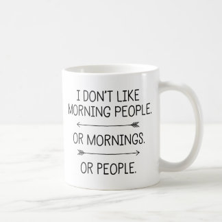 I Don't Like Morning People... Coffee Mug