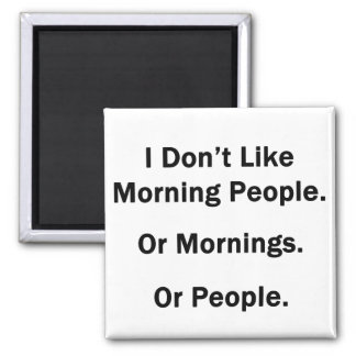I Don't Like Morning People. Magnet