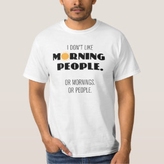 I don't like morning people. Or mornings ... T-Shirt