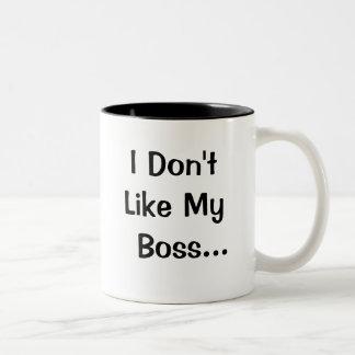 I Dont Like My Boss I Love My Boss Coffee Mugs