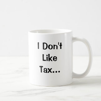 I Don't Like Tax I Love Tax Coffee Mugs