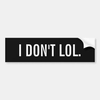 I DON'T LOL Black Background Bumper Sticker