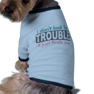 I Dont Look For Trouble Ringer Dog Shirt