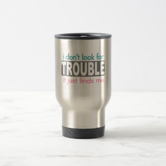 I Dont Look For Trouble Travel Mug
