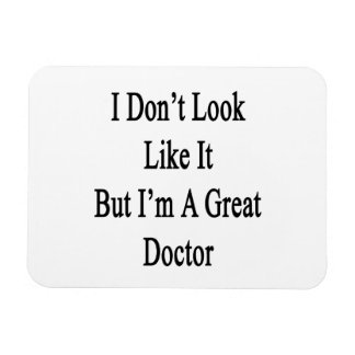 I Don't Look Like It But I'm A Great Doctor Rectangular Photo Magnet