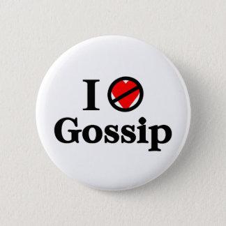 I don't love Gossip 6 Cm Round Badge