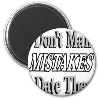 I Don't Make Mistakes I Date Them 6 Cm Round Magnet