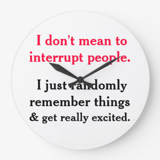 I Don't Mean To Interrupt People Clock