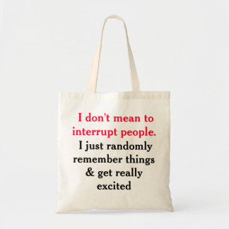 I Don't Mean To Interrupt People Tote Bags