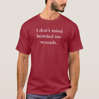 I Don't Mind Bearded Axe Wounds T-Shirt