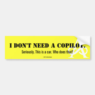 I Don't Need A Copilot Bumper Sticker