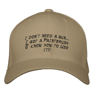 I don't need a gun...I got a Paintbrush& know h... Embroidered Cap