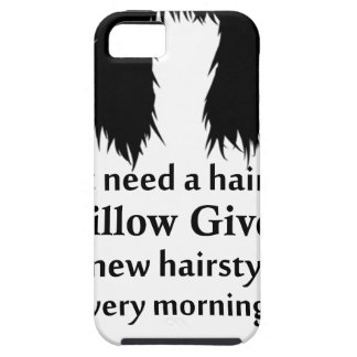 I don't need a hair stylist, my pillow gives me a iPhone 5 cases