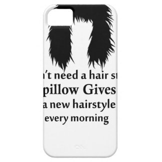 I don't need a hair stylist, my pillow gives me a iPhone 5 covers