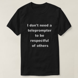 I don't need a teleprompter T-Shirt