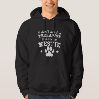 I Don't Need A Therapist I Have A Westie Hoodie