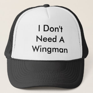 I Don't Need A Wingman Trucker Hat