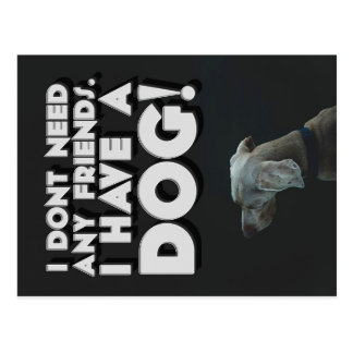 I dont need any friends. I have a Dog - Postcard