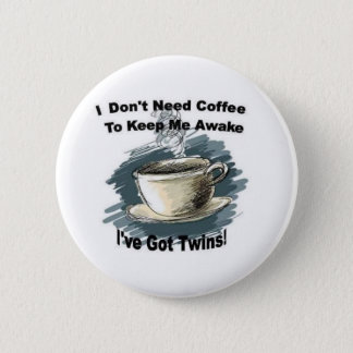 I Dont Need Coffee 6 Cm Round Badge