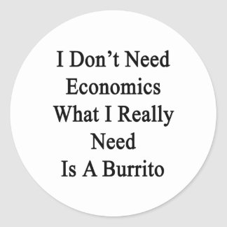 I Don't Need Economics What I Really Need Is A Bur Classic Round Sticker