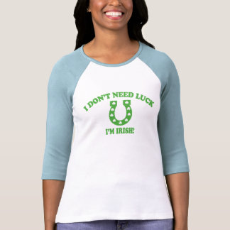 I Don't Need Luck - I'm Irish T-shirts