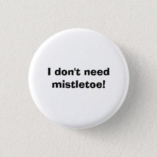I don't need mistletoe! 3 cm round badge