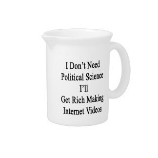 I Don't Need Political Science I'll Get Rich Makin Beverage Pitchers