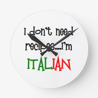 i don't need recipes, i'm italian round clock