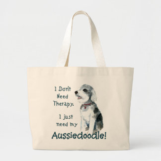 I Don't Need Therapy - Aussiedoodle Large Tote Bag