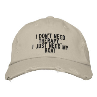 I don't need therapy. I just need my boat - funny Embroidered Hat