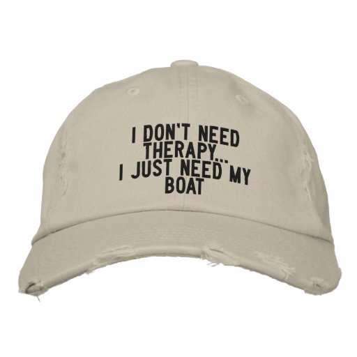I don't need therapy. I just need my boat - funny Embroidered Baseball Caps