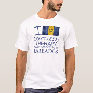 I Don't Need Therapy I Just Need To Go To Barbados T-Shirt