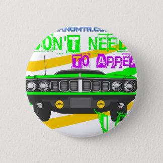 I don't need to appear, I am 6 Cm Round Badge