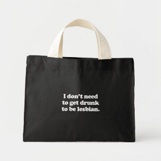 I don't need to get drunk to be lesbian  (Pickup L Tote Bag