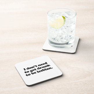 I don't need to get drunk to be lesbian .png drink coaster
