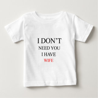 i don't need you i have wife baby T-Shirt