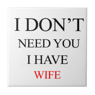 i don't need you i have wife ceramic tile