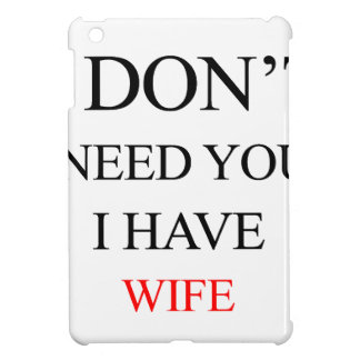 i don't need you i have wife iPad mini covers