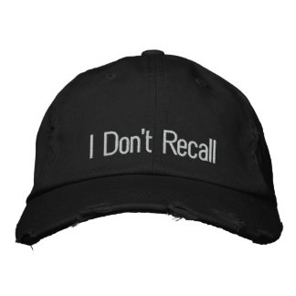 I Don't Recall Embroidered Cap
