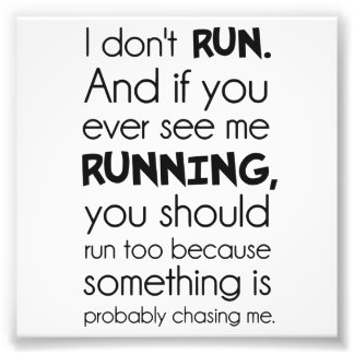 I Don't Run.  Something Is Probably Chasing Me. Photo Print