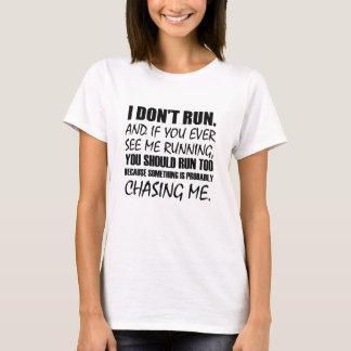 I DON'T RUN T-Shirt