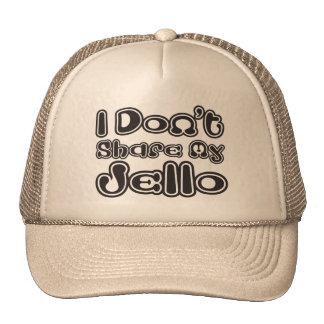 I Don't Share My Jello Trucker Hats
