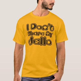 I Don't Share My Jello T-Shirt