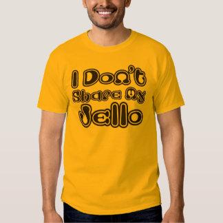 I Don't Share My Jello Tees