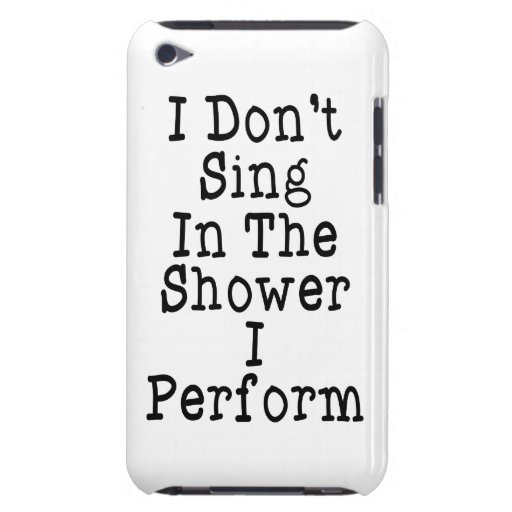 I Don't Sing In The Shower I Perform Barely There iPod Cover