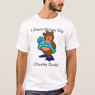 I Dont skinny dip i chunky dunk T-Shirt
