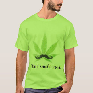 I don't smoke weed. T-Shirt
